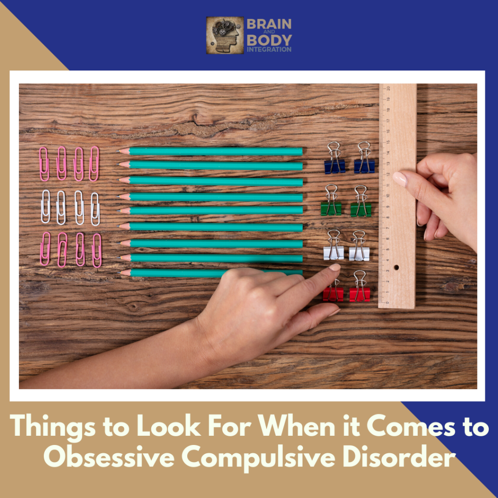 THINGS TO LOOK FOR WHEN IT COMES TO OBSESSIVE COMPULSIVE DISORDER