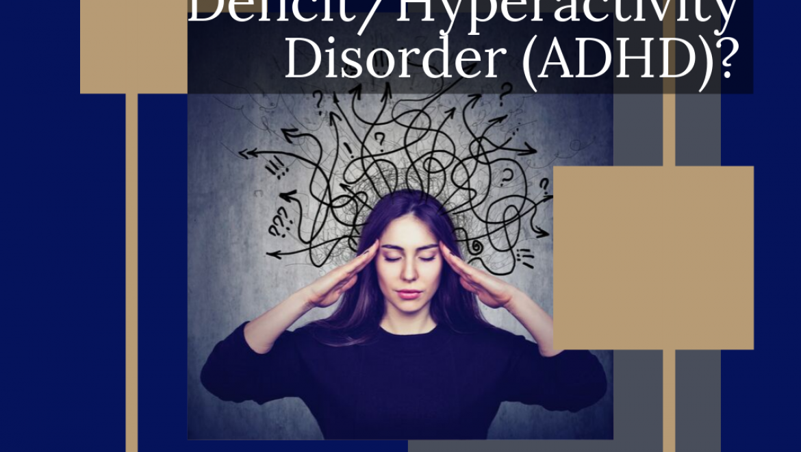 What exactly is Attention Deficit/Hyperactivity Disorder (ADHD)?
