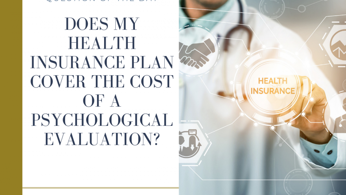 Does my health insurance plan cover the cost of a psychological evaluation?